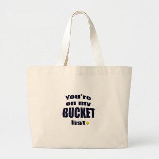 Bolsa Tote Grande você está em minha lista do balde
