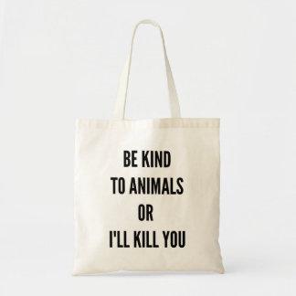Bolsa Tote Seja amável aos animais ou eu matá-lo-ei