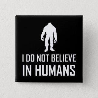 Bóton Quadrado 5.08cm Bigfoots não acredita nos seres humanos brancos