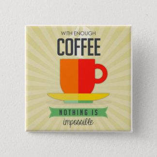 Bóton Quadrado 5.08cm Com bastante café Não há impossíveis