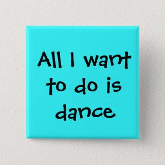 Bóton Quadrado 5.08cm dance, tudo que eu quero fazer devo dançar