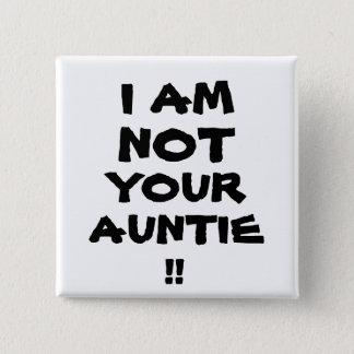 Bóton Quadrado 5.08cm Engraçado eu não sou seu Auntie! Botão Pin-Para