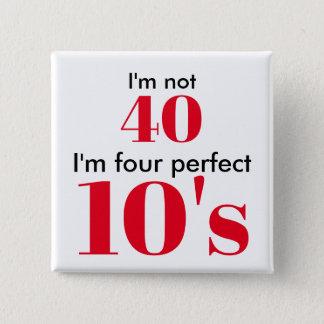 Bóton Quadrado 5.08cm Eu não sou 40 que eu sou quatro 10's perfeitos