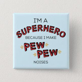 Bóton Quadrado 5.08cm Eu sou um super-herói porque eu faço ruídos do