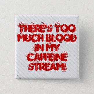 Bóton Quadrado 5.08cm Há demasiado sangue em meu córrego da cafeína