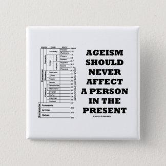 Bóton Quadrado 5.08cm O Ageism deve nunca afetar uma pessoa no presente
