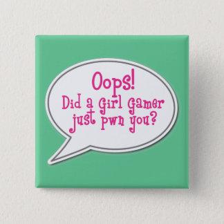 Bóton Quadrado 5.08cm Oops! Fez um Gamer apenas Pwn da menina você?