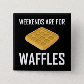Bóton Quadrado 5.08cm Os fins de semana são para Waffles