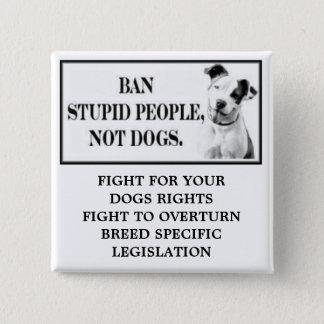 Bóton Quadrado 5.08cm Pessoas estúpidas da proibição, não cães