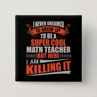 Bóton Quadrado 5.08cm Professor de matemática legal super que mata o