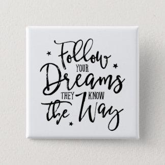 Bóton Quadrado 5.08cm Siga seus sonhos. Sabem a maneira