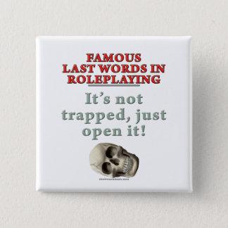 Bóton Quadrado 5.08cm Últimas palavras famosas no Roleplaying: Prendido