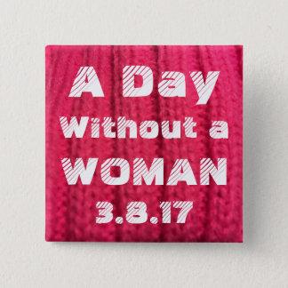 Bóton Quadrado 5.08cm Um dia sem um Pin da mulher 3.8.17