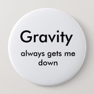 Bóton Redondo 10.16cm A gravidade, obtem-me sempre para baixo