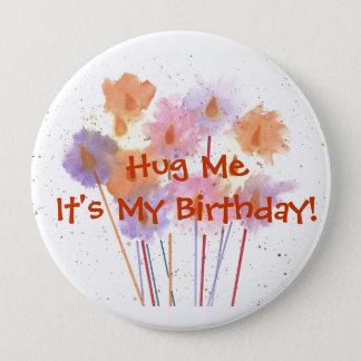 Bóton Redondo 10.16cm Abrace-me que é meu aniversário!