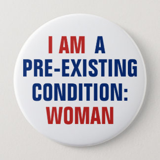 Bóton Redondo 10.16cm Eu sou uma mulher Pre-Existente TrumpCare da