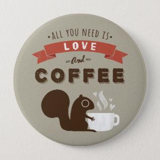 Bóton Redondo 10.16cm Tudo que você precisa é amor e café - esquilo