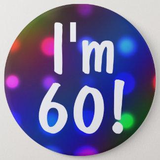 Bóton Redondo 15.24cm Eu sou 60! Pin do botão do aniversário