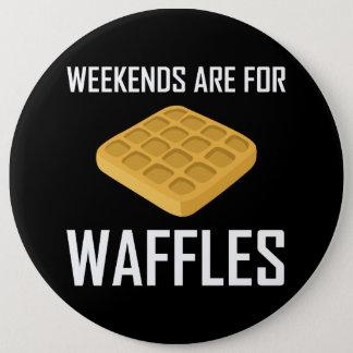 Bóton Redondo 15.24cm Os fins de semana são para Waffles