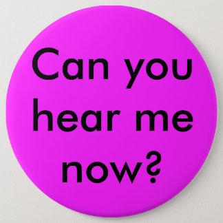 Bóton Redondo 15.24cm Pode você ouvir-me agora botão político