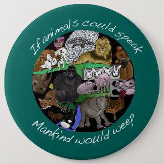 Bóton Redondo 15.24cm Se os animais poderiam falar a humanidade weep o
