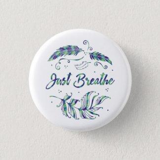 Bóton Redondo 2.54cm Apenas respire - o botão calmo