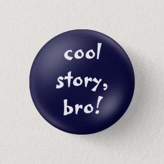 Bóton Redondo 2.54cm botão legal do bro da história