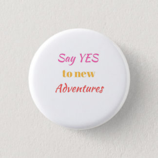 Bóton Redondo 2.54cm Diga sim ao botão novo das aventuras