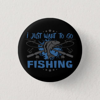 Bóton Redondo 2.54cm Eu apenas quero ir pescar