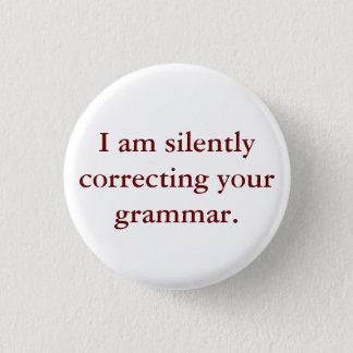 Bóton Redondo 2.54cm Eu estou corrigindo silenciosamente sua gramática