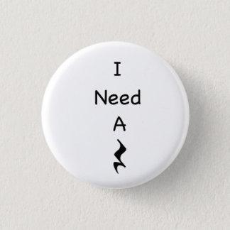 Bóton Redondo 2.54cm Eu preciso um botão da música do resto