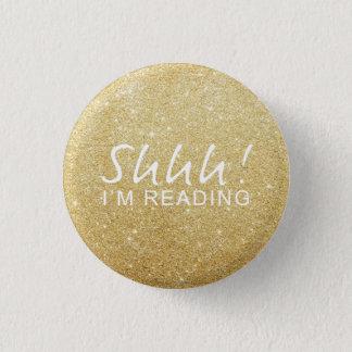 Bóton Redondo 2.54cm Faísca do ouro Shhh! Eu sou botão de leitura