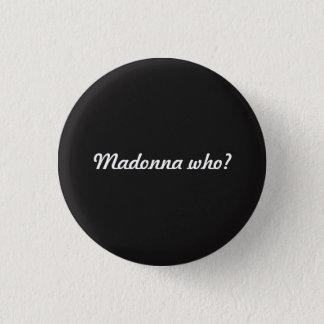 Bóton Redondo 2.54cm Madonna quem? Botão