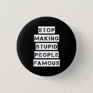 Bóton Redondo 2.54cm Pare de fazer pessoas estúpidas famosas