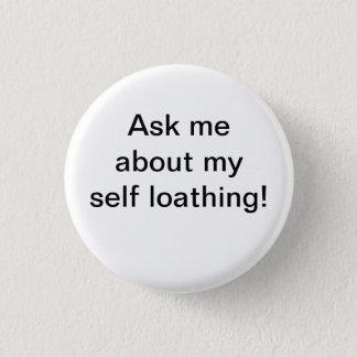 """Bóton Redondo 2.54cm """"Pergunte-me sobre minha auto-repugnância!"""" botão"""