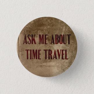 Bóton Redondo 2.54cm Pergunte-me sobre o botão do viagem do tempo