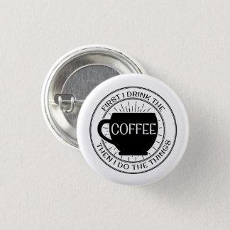 Bóton Redondo 2.54cm Primeiramente eu bebo o café então que eu faço o