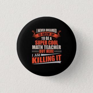 Bóton Redondo 2.54cm Professor de matemática legal super que mata o