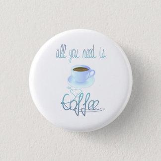 Bóton Redondo 2.54cm Tudo que você precisa é botão do café