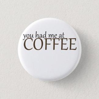 Bóton Redondo 2.54cm Você teve-me no café