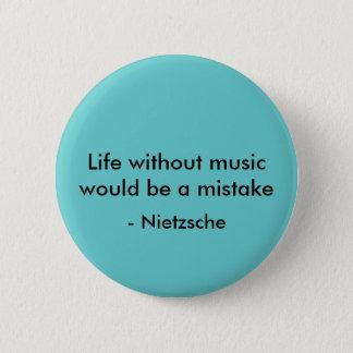 Bóton Redondo 5.08cm A vida sem música seria um erro, - Nietzsche