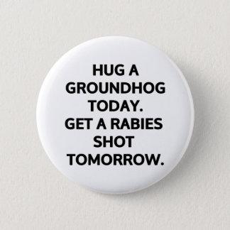 Bóton Redondo 5.08cm Abrace um groundhog hoje. Fique uma raiva