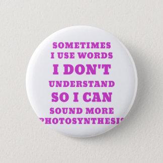 Bóton Redondo 5.08cm Às vezes eu uso palavras que eu não compreendo