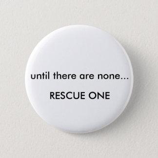 Bóton Redondo 5.08cm Até que não houver nenhuns… o salvamento um