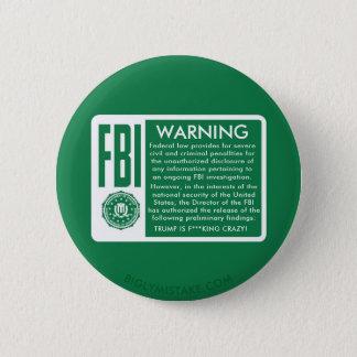 BÓTON REDONDO 5.08CM AVISO DO FBI! O TRUNFO É REI LOUCO DO *** DE F!