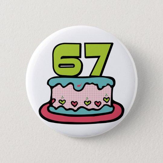 Bóton Redondo 5.08cm Bolo de aniversário das pessoas de 67 anos