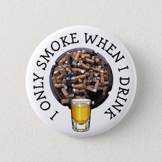 Bóton Redondo 5.08cm Botão de fumo e bebendo do humor do álcool