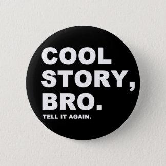 Bóton Redondo 5.08cm Botão legal de Bro Pinback da história