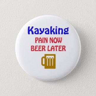 Bóton Redondo 5.08cm Cerveja Kayaking da dor agora mais tarde