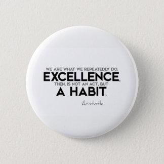 Bóton Redondo 5.08cm CITAÇÕES: Aristotle: A excelência é um hábito